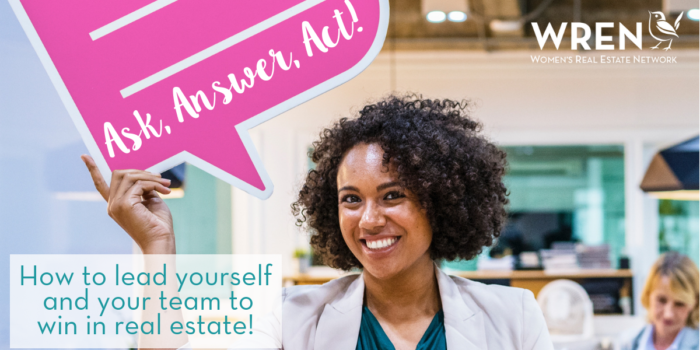 Ask, Answer, Act!  How To Lead Yourself And Your Team To Win In Real Estate!